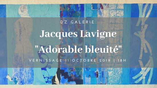 JACQUES LAVIGNE, ADORABLE BLEUITÉ, du 11 octobre au 6 novembre 2019 – Nice